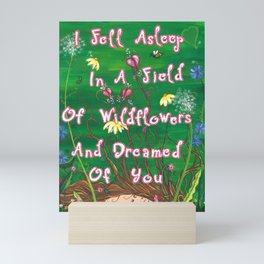 I Fell Asleep In A Field Of Wildflowers And Dreamed Of You Mini Art Print