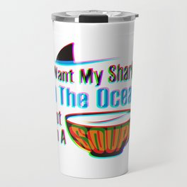 I Want My Sharks In The Ocean Not In A Soup Colorful Travel Mug