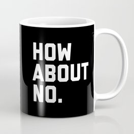 How About No Funny Quote Coffee Mug