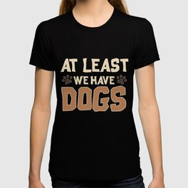 Cute At Least We Have Dogs for Dog Owners T-shirt