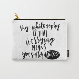my philosophy is worrying means you suffer twice Carry-All Pouch
