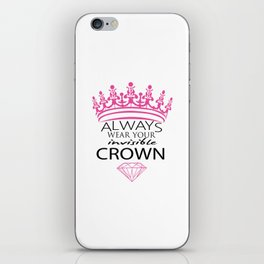 Always Wear Your Invisible Crown iPhone Skin