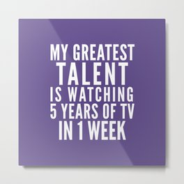 MY GREATEST TALENT IS WATCHING 5 YEARS OF TV IN 1 WEEK (Ultra Violet) Metal Print