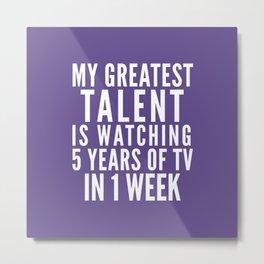 MY GREATEST TALENT IS WATCHING 5 YEARS OF TV IN 1 WEEK (Ultra Violet) Metal Print
