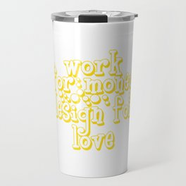 """""""Work For Money Design For Love"""" tee design. Perfect for aspiring and professional artists out there Travel Mug"""