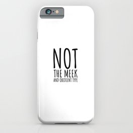 Not the Meek and Obedient Type, Gifts for Readers, Outlande, Christmas Giftr iPhone Case