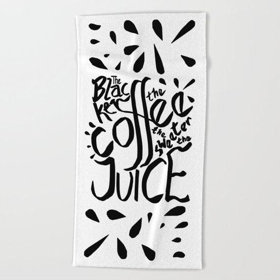 The Blacker the Coffee the Sweeter the Juice Beach Towel