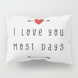 I Love You Most Days Pillow Sham