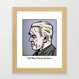 Joe's Heart Was on The Bum Framed Art Print