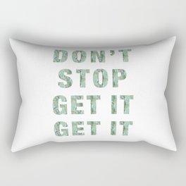 DON'T STOP GET IT GET IT Rectangular Pillow
