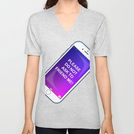 Please Do Not Ask To Friend Me! Unisex V-Neck