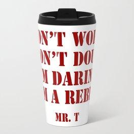 I don't worry, I'm a rebel Mr.T quote Travel Mug