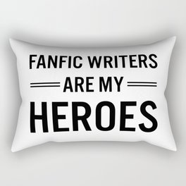 Fanfic Writers Are My Heroes Rectangular Pillow