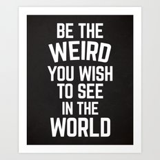 Be The Weird Funny Quote Art Print