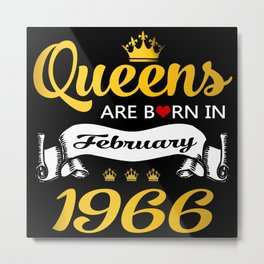 Queens are born in February 1966 Metal Print