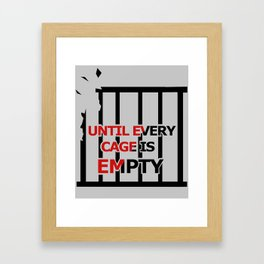 Until Every Cage Is Empty. Framed Art Print