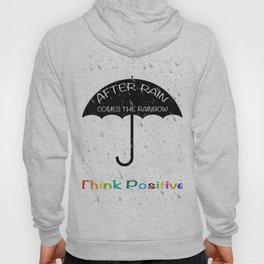 Quote. After rain comes the rainbow, think positive Hoody