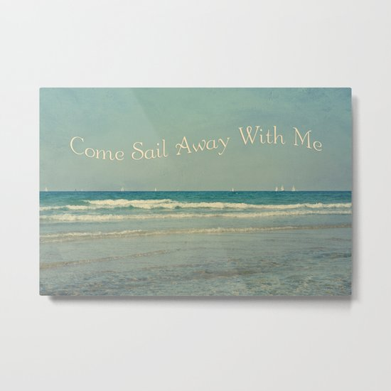 Come Sail Away With Me Metal Print