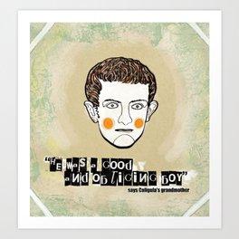 Caligula as a good and obliging boy Art Print