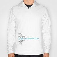 tom hiddleston Hoodies featuring Be the person Tom Hiddleston thinks you are by ElectricShotgun