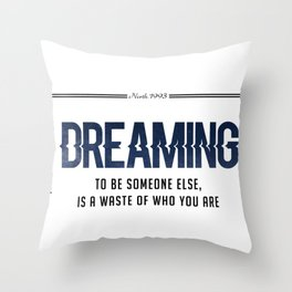 Dreaming to be someone else, is a waste of who you are Throw Pillow