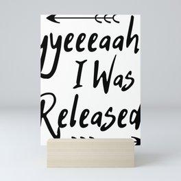 Yyeeaahh I Was Released! Mini Art Print