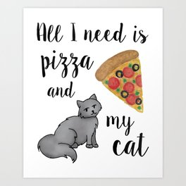 All I Need is Pizza and My Cat Art Print