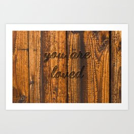 you are loved (burnt wood) Art Print