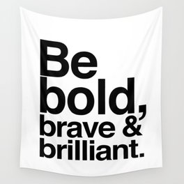 Be Bold, Brave & Brilliant Wall Tapestry