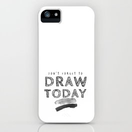 Don't Forget To Draw Today iPhone Case