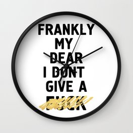 FRANKLY MY DEAR I DONT GIVE A FUCK - life quote Wall Clock