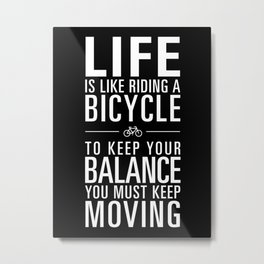 Life is like riding a bicycle. Black Background. Metal Print