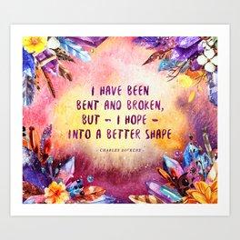 I have been bent and broken Art Print