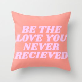 be the love you never received Throw Pillow