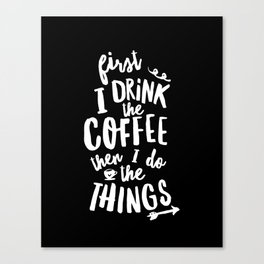 First I Drink the Coffee then I Do the Things black-white coffee shop poster design home wall decor Canvas Print