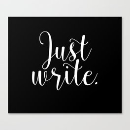 Just write. - Inverse Canvas Print