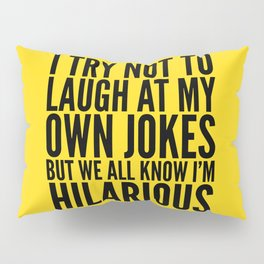 I TRY NOT TO LAUGH AT MY OWN JOKES (Yellow) Pillow Sham