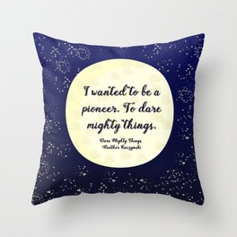 To Dare Mighty Things Throw Pillow