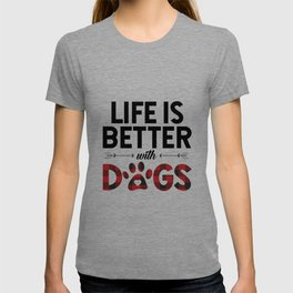 life is better dogs T-shirt