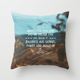 Whatever you can do, or dream you can, begin it. Boldness has genius, power and magic in it. Throw Pillow