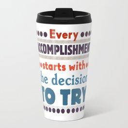Every accomplishment Travel Mug