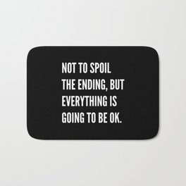 NOT TO SPOIL THE ENDING, BUT EVERYTHING IS GOING TO BE OK (Black & White) Bath Mat