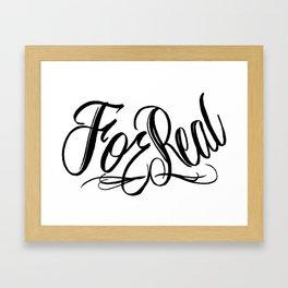 For Real Framed Art Print