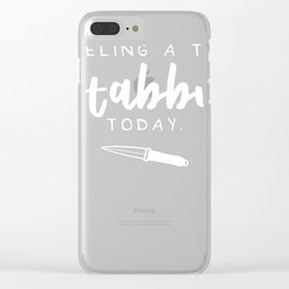 Feeling A Tad Stabby Today Clear iPhone Case