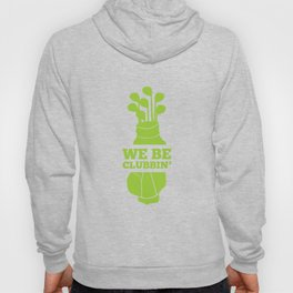 We Be Clubbin' - Funny Golf Clubs Clubber Party Hoody