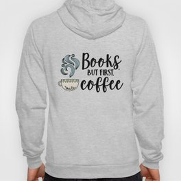 Books, But First, Coffee (Colour) Hoody