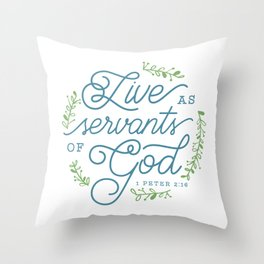 """Live as Servants of God"" Bible Verse Print Throw Pillow"