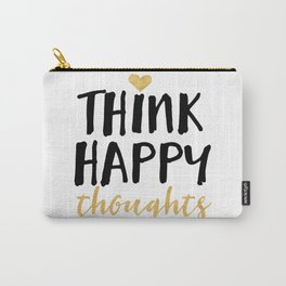 THINK HAPPY THOUGHTS life quote Carry-All Pouch