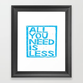 All You Need Is Less Framed Art Print