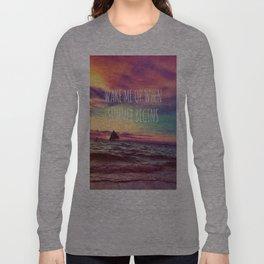 Wake Me Up. Long Sleeve T-shirt